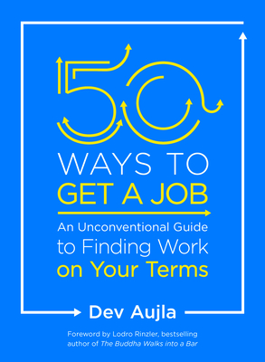 50 Ways to Get a Job: An Unconventional Guide to Finding Work on Your Terms Cover Image