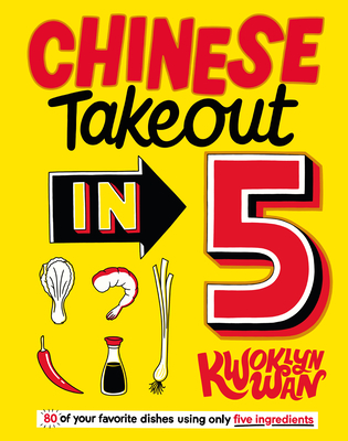 Chinese Takeout in 5: 80 of Your Favorite Dishes Using Only Five Ingredients Cover Image