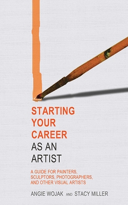 Starting Your Career as an Artist: A Guide for Painters, Sculptors, Photographers, and Other Visual Artists Cover Image