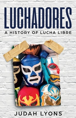 Luchadores: A History of Lucha Libre cover