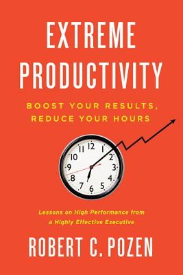 Extreme Productivity: Boost Your Results, Reduce Your Hours Cover Image