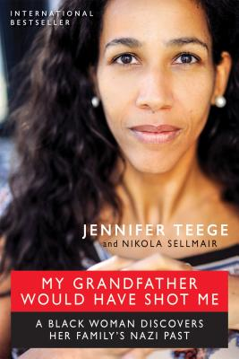 My Grandfather Would Have Shot Me: A Black Woman Discovers Her Family's Nazi Past Cover Image