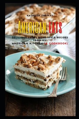 American eats: Delicious Sweet Home-Style Recipes from My American Kitchen (A Cookbook) Cover Image