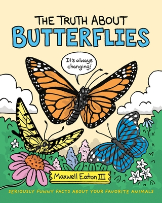 The Truth About Butterflies (The Truth About Your Favorite Animals #1) Cover Image