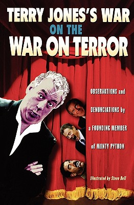 Terry Jones's War on the War on Terror: Observations and Denunciations by a Founding Member of Monty Python Cover Image