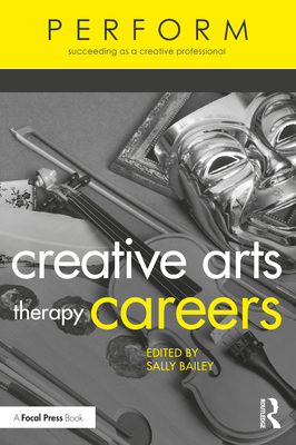 Creative Arts Therapy Careers: Succeeding as a Creative Professional (Perform) Cover Image