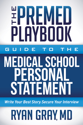The Premed Playbook: Guide to the Medical School Personal Statement: Write Your Best Story. Secure Your Interview. Cover Image