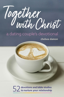 Together with Christ: A Dating Couples Devotional: 52 Devotions and Bible Studies to Nurture Your Relationship Cover Image