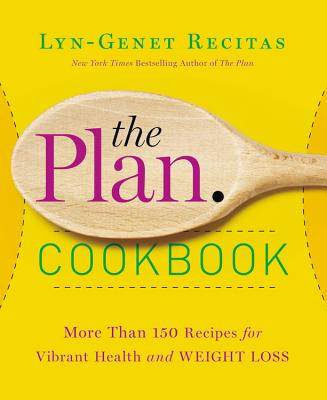 The Plan Cookbook: More Than 150 Recipes for Vibrant Health and Weight Loss Cover Image