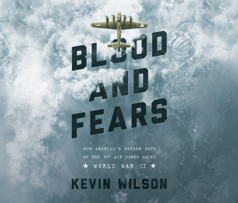 Blood and Fears: How America's Bomber Boys of the 8th Air Force Saved World War II Cover Image