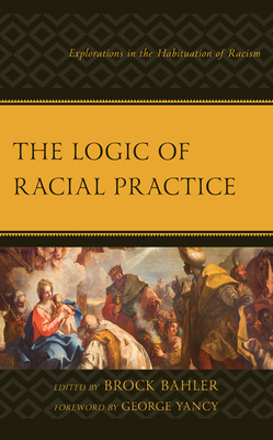 The Logic of Racial Practice: Explorations in the Habituation of Racism (Philosophy of Race) Cover Image