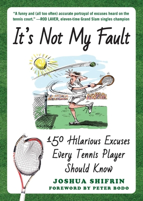 It's Not My Fault: 150 Hilarious Excuses Every Tennis Player Should Know Cover Image