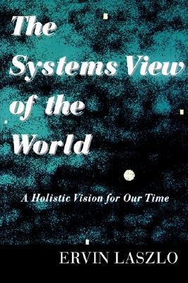 The Systems View of the World: A Holistic Vision for Our Time Cover Image