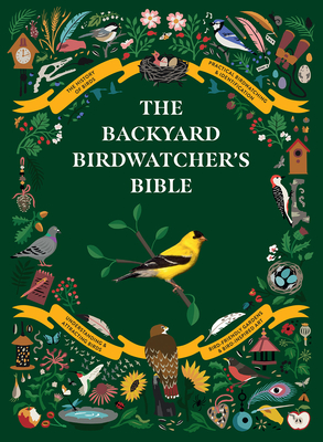 The Backyard Birdwatcher's Bible: Birds, Behaviors, Habitats, Identification, Art & Other Home Crafts Cover Image