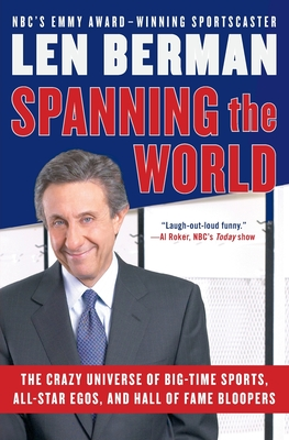 Spanning the World: The Crazy Universe of Big-Time Sports, All-Star Egos, and Hall of Fame Bloopers Cover Image
