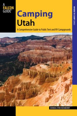 Camping Utah: A Comprehensive Guide to Public Tent and RV Campgrounds (State Camping) Cover Image