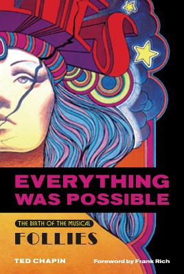 Everything Was Possible: The Birth of the Musical Follies (Applause Books) Cover Image