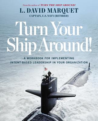 Turn Your Ship Around!: A Workbook for Implementing Intent-Based Leadership in Your Organization Cover Image