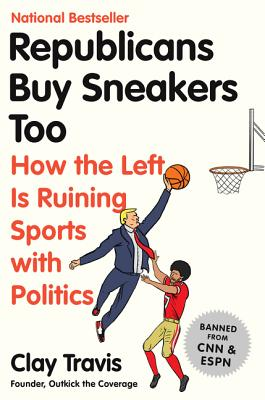 Republicans Buy Sneakers Too: How the Left Is Ruining Sports with Politics Cover Image