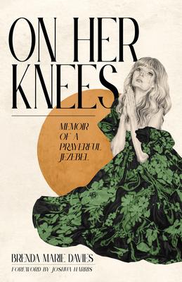 On Her Knees: Memoir of a Prayerful Jezebel Cover Image