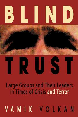 Blind Trust: Large Groups and Their Leaders in Times of Crisis and Terror Cover Image
