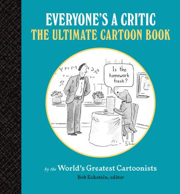 Everyone's a Critic: The Ultimate Cartoon Book (cartoons by the world's greatest cartoonists celebrate the art of critique) Cover Image