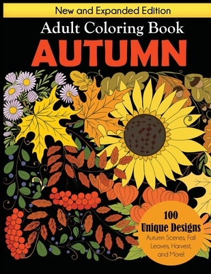 Autumn Adult Coloring Book: New and Expanded Edition, 100 Unique Designs, Autumn Scenes, Fall Leaves, Harvest, and More Cover Image