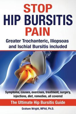 Stop Hip Bursitis Pain: Greater Trochanteric, Iliopsoas and Ischial Bursitis Cover Image