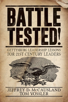 Battle Tested!: Gettysburg Leadership Lessons for 21st Century Leaders Cover Image