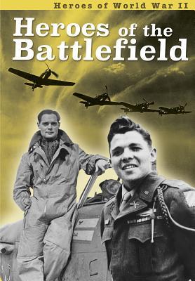 Heroes of the Battlefield (Heroes of World War II) Cover Image