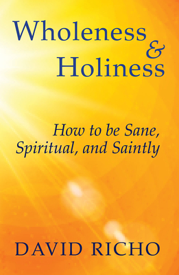 Wholeness and Holiness: How to Be Sane, Spiritual, and Saintly Cover Image