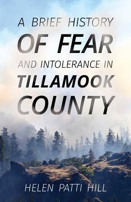 A Brief History of Fear and Intolerance in Tillamook County Cover Image