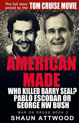 American Made: Who Killed Barry Seal? Pablo Escobar or George HW Bush Cover Image
