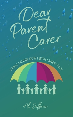 Dear Parent Carer: Things I Know Now I Wish I Knew Then Cover Image