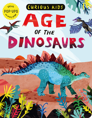 Curious Kids: Age of the Dinosaurs: With POP-UPS on every page Cover Image