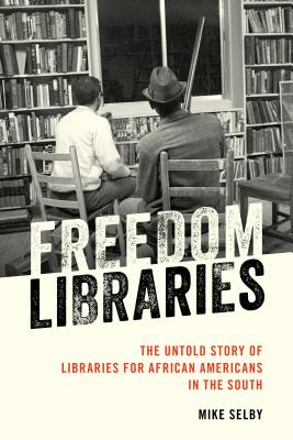 Freedom Libraries: The Untold Story of Libraries for African Americans in the South Cover Image