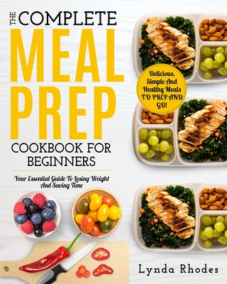 Meal Prep: The complete meal prep cookbook for beginners: your essential guide to losing weight and saving time - delicious, simp Cover Image