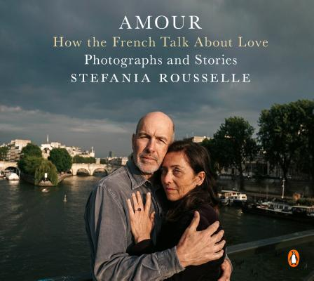 Amour: How the French Talk About Love--Photographs and Stories Cover Image