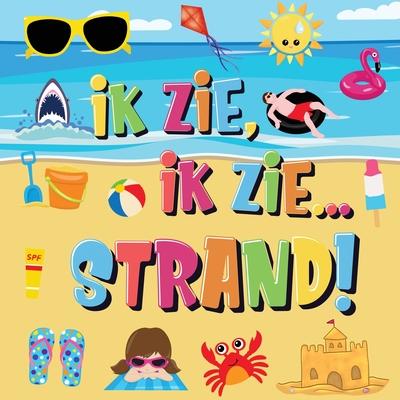 Ik Zie, Ik Zie...Strand!: Kun Jij De Handdoek, Krab en Parasol Vinden? - Een Superleuk Zomers Kijk- en Zoekboek Voor Kinderen Van 2-5 Jaar! Cover Image
