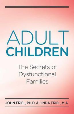 Adult Children Secrets of Dysfunctional Families  : The Secrets of Dysfunctional Families Cover Image
