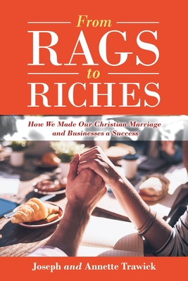 From Rags to Riches: How We Made Our Christian Marriage and Businesses a Success Cover Image