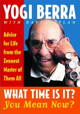 What Time Is It? You Mean Now?: Advice for Life from the Zennest Master of Them All Cover Image