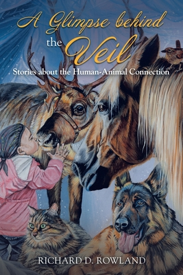 A Glimpse Behind the Veil: Stories About the Human-Animal Connection Cover Image