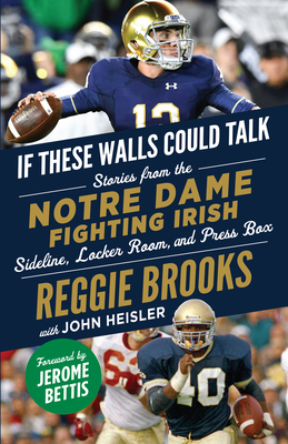 If These Walls Could Talk: Notre Dame Fighting Irish: Stories from the Notre Dame Fighting Irish Sideline, Locker Room, and Press Box Cover Image