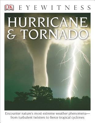 DK Eyewitness Books: Hurricane & Tornado: Encounter Nature's Most Extreme Weather Phenomena from Turbulent Twisters to Fie Cover Image