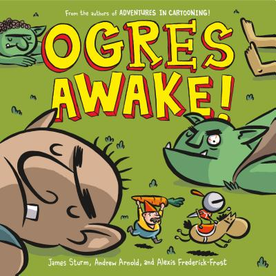 Ogres Awake! by James Sturm, Andrew Arnold, and Alexis Frederick-Frost