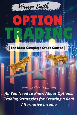 Options Trading: -The Most Complete Crash Course- All You Need to Know About Options, Trading Strategies for Creating a Real Alternativ Cover Image