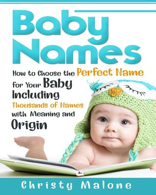 Baby Names: How to Choose the Perfect Name for Your Baby Including Thousands of Names with Meaning and Origin Cover Image