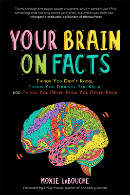 Your Brain on Facts: Things You Didn't Know, Things You Thought You Knew, and Things You Never Knew You Never Knew (Trivia, Quizzes, Fun Fa Cover Image