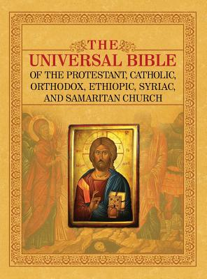 The Universal Bible of the Protestant, Catholic, Orthodox, Ethiopic, Syriac, and Samaritan Church Cover Image